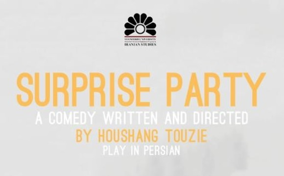 Surprise Party,  A Persian Comedy, written and directed by Houshang Touzie