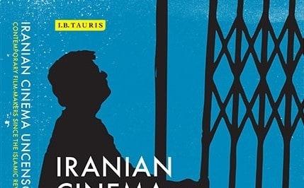 Shiva Rahbaran: Iranian Cinema Uncensored: Contemporary Film-makers since the Islamic Revolution