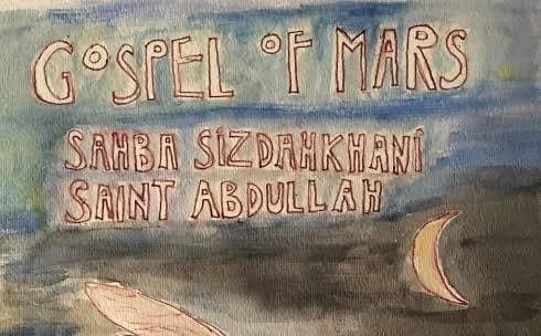 Gospel of Mars with Sahba Sizdahkhani and Saint Abdullah