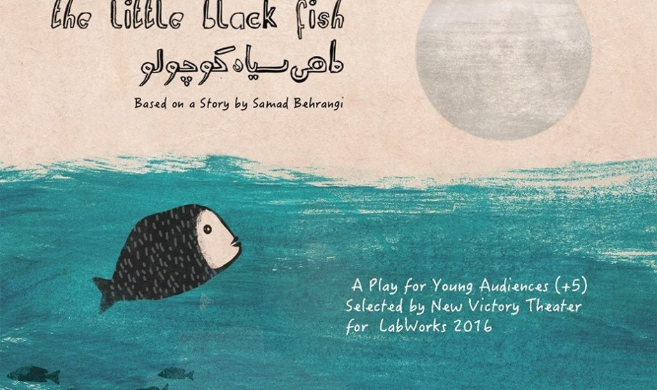 A play for young audiences: The Little Black Fish, based on story by Samad Behrangi