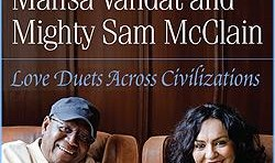Mahsa Vahdat and Mighty Sam McClain: Love Duets Across Civilizations