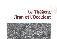 Book on connection between Iranian, Western theater published in Paris